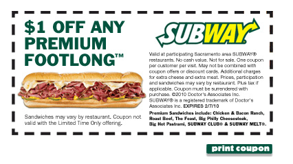 Most coupons for Subway are simple 1$, 2$ or 3$ off printable coupons. Occasionally you can find Buy one Get one Free coupons, or promotions like Buy a Sub and any drinks and Get a Free Sub. Check these options if you are looking for a printable coupon.